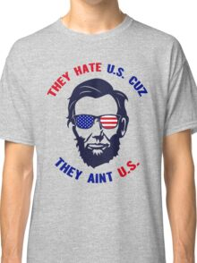 They Hate U S Because They Aint US, US Independence Day 4th Of July T-Shirt Classic T-Shirt