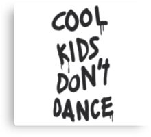 Cool Kids Don't Dance Canvas Print