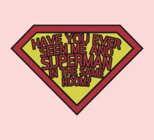 Have you ever seen me and SUPERMAN in the same room? Kids Clothes
