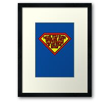 Have you ever seen me and SUPERMAN in the same room? Framed Print
