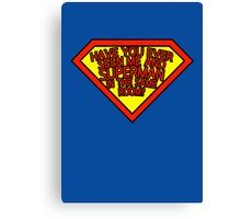 Have you ever seen me and SUPERMAN in the same room? Canvas Print