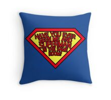Have you ever seen me and SUPERMAN in the same room? Throw Pillow