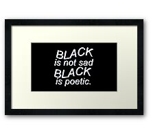 BLACK IS NOT SAD BLACK IS POETIC Framed Print