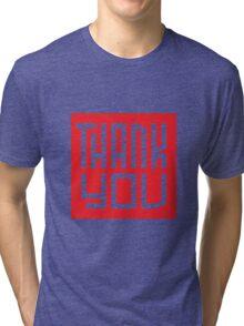 Thank you! Tri-blend T-Shirt