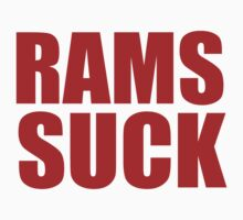 San Francisco 49ers - RAMS SUCK - Red Text by MOHAWK99