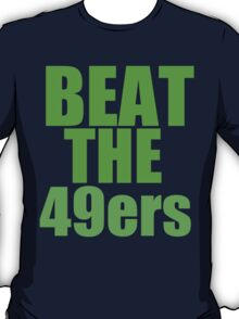 Seattle Seahawks - BEAT THE 49ers - Green Text T-Shirt