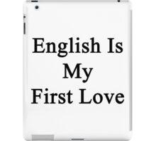 English Is My First Love iPad Case/Skin