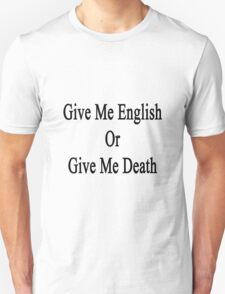 Give Me English Or Give Me Death  Unisex T-Shirt