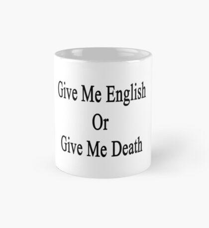 Give Me English Or Give Me Death  Mug