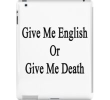 Give Me English Or Give Me Death  iPad Case/Skin