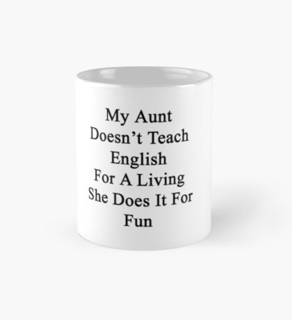 My Aunt Doesn't Teach English For A Living She Does It For Fun Mug