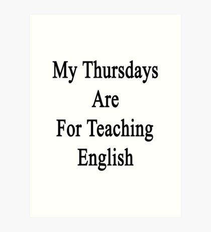 My Thursdays Are For Teaching English  Art Print