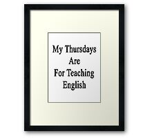 My Thursdays Are For Teaching English  Framed Print