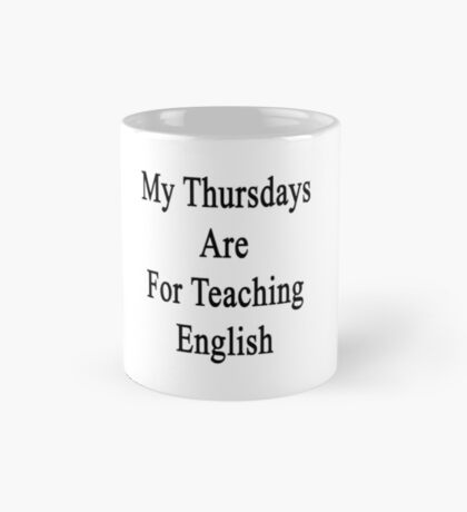 My Thursdays Are For Teaching English  Mug