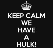 KEEP CALM - WE HAVE A HULK! by FallenAngelGM