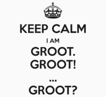 Keep Calm - I Am Groot! by FallenAngelGM