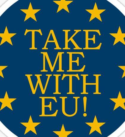Take Me With EU Sticker