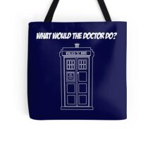 What would The Doctor do? Tote Bag