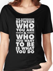 The Difference Lies In What YOU DO Women's Relaxed Fit T-Shirt