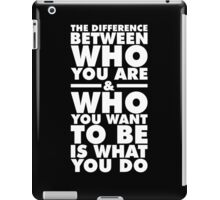 The Difference Lies In What YOU DO iPad Case/Skin