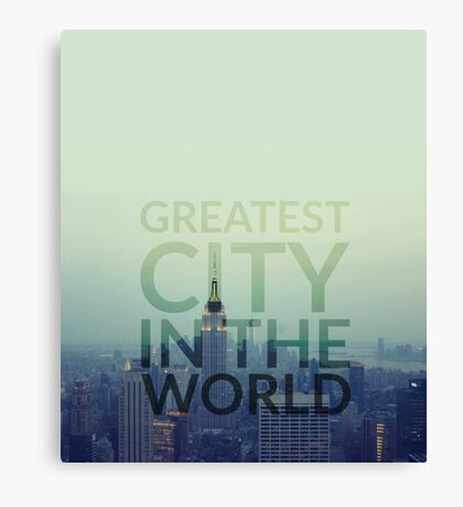 Greatest City in the World Canvas Print