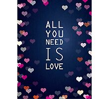 All you need.. Photographic Print
