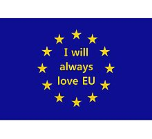 I Will Always Love EU Photographic Print