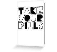 take your pills Greeting Card