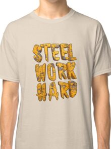 STEEL WORK HARD Classic T-Shirt