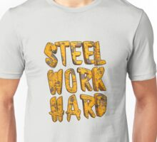 STEEL WORK HARD Unisex T-Shirt