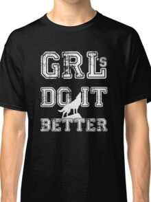 GRLs Do it Better Classic T-Shirt