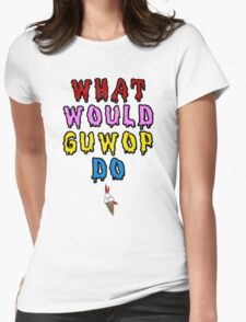 What would guwop do  Womens Fitted T-Shirt
