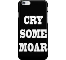 Cry Some Moar!!! (White Text) iPhone Case/Skin