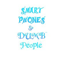 Smart Phones and Dumb People by sloganart