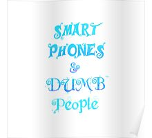 Smart Phones and Dumb People Poster