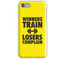 Winners Train, Losers Complain iPhone Case/Skin