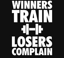 Winners Train, Losers Complain Unisex T-Shirt