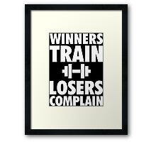 Winners Train, Losers Complain Framed Print