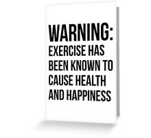 Warning - Exercise Causes Health and Happiness Greeting Card