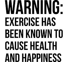 Warning - Exercise Causes Health and Happiness Photographic Print