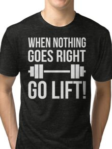 When Nothing Goes Right, Go LIFT! Tri-blend T-Shirt