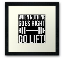 When Nothing Goes Right, Go LIFT! Framed Print