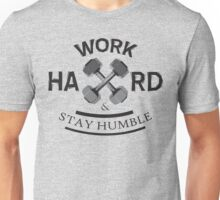 Work Hard and Stay Humble Unisex T-Shirt