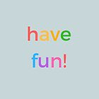 have fun by IdeasForArtists