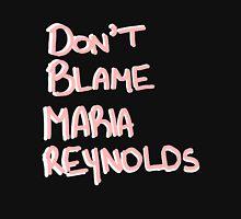 Don't Blame Maria Reynolds Unisex T-Shirt