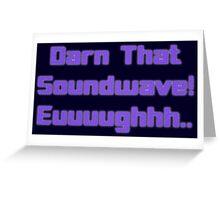 Darn That Soundwave! Greeting Card