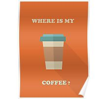 Where's my coffee ? ☕️ Poster