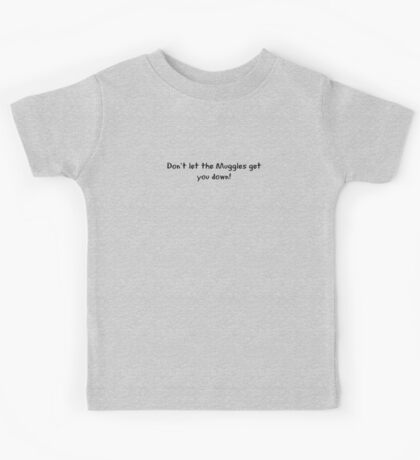 Don't let the Muggles get you down! Kids Tee