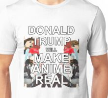 Donald Trump will Make Anime Real Unisex T-Shirt