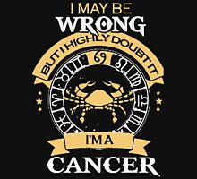 I Maybe Wrong - But I'm a Cancer  Unisex T-Shirt